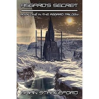 Asgards Secret A Science Fiction Novel The Asgard Trilogy Book One by Stableford & Brian