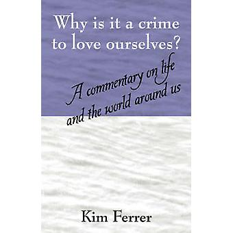 Why is it a crime to love ourselves  A commentary on life and the world around us by Ferrer & Kim