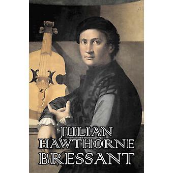 Bressant by Julian Hawthorne Fiction Classics Horror Action  Adventure by Hawthorne & Julian