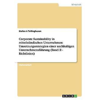 Durabilité d'entreprise en mittelstndischen Unternehmen Umsetzungsstrategien einer nachhaltigen Unternehmensfhrung Bâle II Richtlinien par Tellinghusen & Stefan