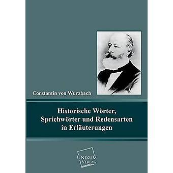 Historische Worter Sprichworter Und Redensarten in Erlauterungen by Von Wurzbach & Constantin