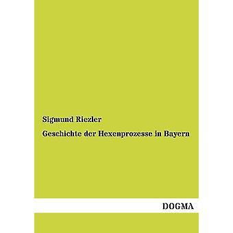 Geschichte Der Hexenprozesse in Bayern by Riezler & Sigmund