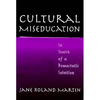 Cultural Miseducation - In Search of a Democratic Solution by Jane Rol