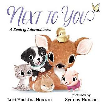 Next to You - A Book of Adorableness by Lori Haskins Houran - Sydney H