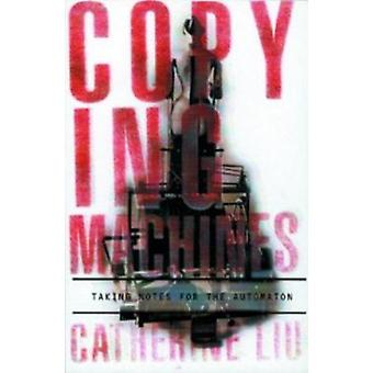 Copying Machines - Taking Notes for the Automaton by Catherine Liu - 9