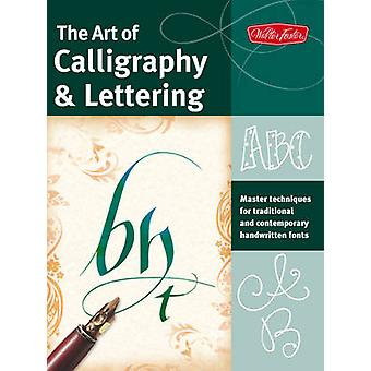 The Art of Calligraphy & Lettering - Master Techniques for Traditional