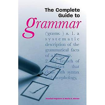 The Complete Guide to Grammar by Rosalind Fergusson - Martin H. Manse