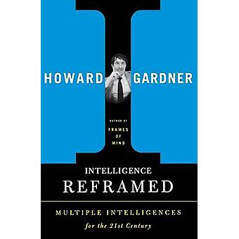 Intelligence Reframed  Multiple Intelligences for the 21st Century by Howard Gardner