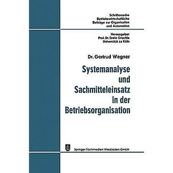 Systemanalyse und Sachmitteleinsatz in der Betriebsorganisation by Wegner & Gertrud