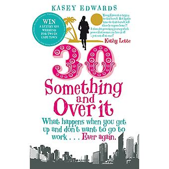 30-Something and Over It: What Happens When You Wake Up and Don't Want to Go to Work . . . Ever Again (Paperback) by Edwards Kasey
