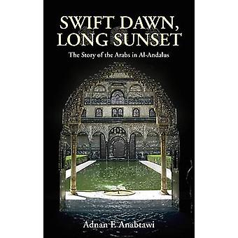 Swift Dawn - Long Sunset - The Story of the Arabs in Al-Andalus by Adn