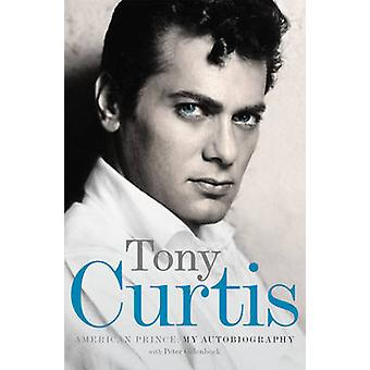 Príncipe de América - mi autobiografía por Tony Curtis - Peter Golenbock-