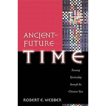 Ancient-future Time - Forming Spirituality Through the Christian Year