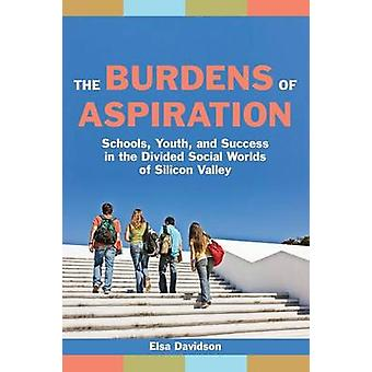 The Burdens of Aspiration - Schools - Youth - and Success in the Divid