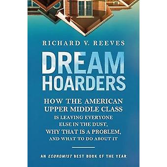 Dream Hoarders - How the American Upper Middle Class Is Leaving Everyo