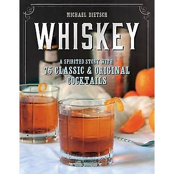 Whiskey - A Spirited Story with 75 Classic and Original Cocktails by M
