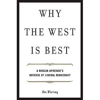 Why the West is Best - A Muslim Apostate's Defense of Liberal Democrac
