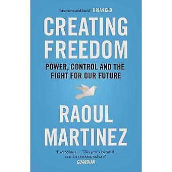 Schaffung von Freiheit - Power - Control und den Kampf für unsere Zukunft von Rao