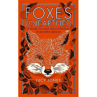 Foxes Unearthed - A Story of Love and Loathing in Modern Britain - 978