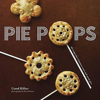 Pie Pops - Miniature Sweet and Savoury Pies for All Occasions by Carol