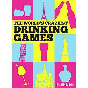 Jeux du monde les plus fous boire par Quentin Parker - 9781849539470