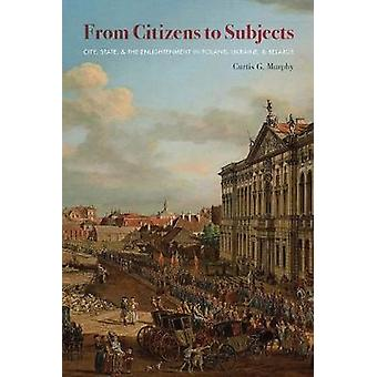 From Citizens to Subjects - City - State - and the Enlightenment in Po