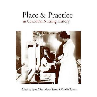 Place and Practice in Canadian Nursing History by Jayne Elliott - Mer