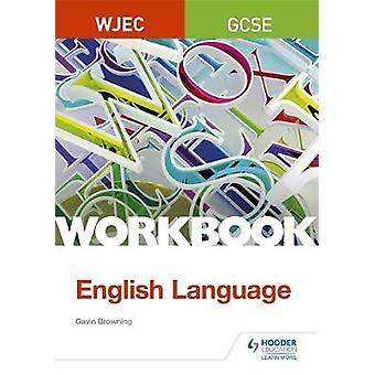 WJEC GCSE English Language Workbook by Gavin Browning - 9781510419933