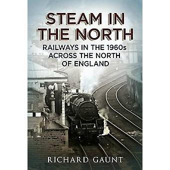 Steam in the North - Railways in the 1960s Across the North of England