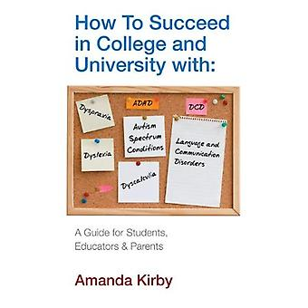 How to Succeed with Specific Learning Difficulties at College and University: A Guide for Students, Educators...