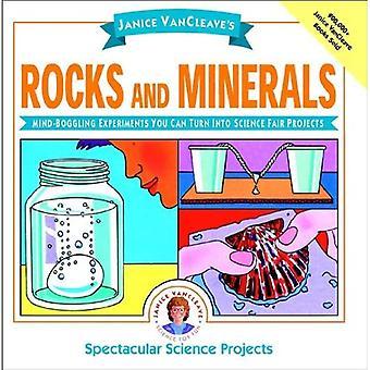 De Janice VanCleave roches et minéraux: expériences époustouflantes vous pouvez transformer en Science Fair projets (projet spectaculaire Science)