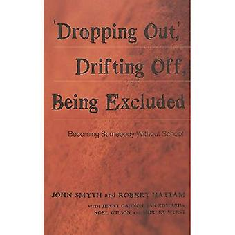 Dropping Out, Drifting Off, Being Excluded: Becoming Somebody Without School (Adolescent Cultures, School & Society,)