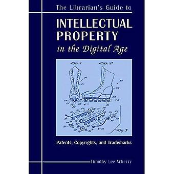 The Librarians Guide to Intellectual Property in the Digital Age: Copyrights, Patents, and Trademarks