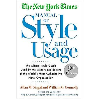 The New York Times Manual of Style and Usage, 2015 Edition: The Official Style Guide Used by the Writers and Editors...