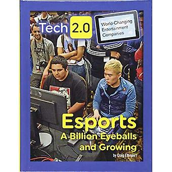 Esports: A Billion Eyeballs� and Growing (Tech 2.0: World-Changing Entertainment Companies)