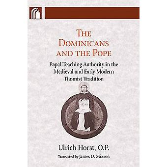 Dominicans and the Pope Papal Teaching Authority in the Medieval and Early Modern Thomist Tradition by Horst & Ulrich