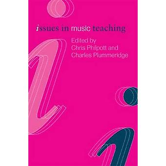 Issues in Music Teaching by Philpott & Chris