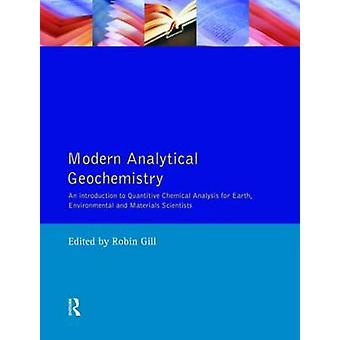 Modern Analytical Geochemistry  An Introduction to Quantitative Chemical Analysis Techniques for Earth Environmental and Materials Scientists by Gill & Robin