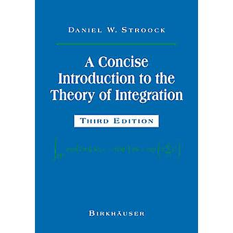 A Concise Introduction to the Theory of Integration by Stroock & Daniel W.