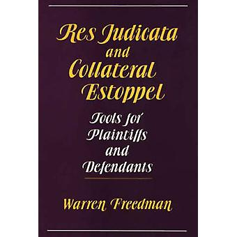 Res Judicata and Collateral Estoppel Tools for Plaintiffs and Defendants by Freedman & Warren