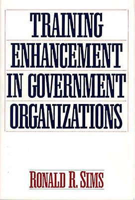 Training Enhancement in Government Organizations by Sims & Ronald R.