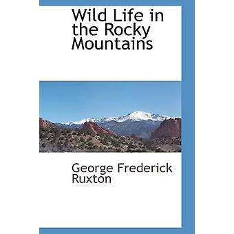 Wild Life in the Rocky Mountains by Ruxton & George Frederick