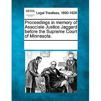 Proceedings in memory of Associate Justice Jaggard before the Supreme Court of Minnesota. by Multiple Contributors & See Notes