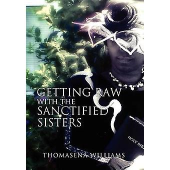 Getting Raw with the Sanctified Sisters by Williams & Thomasena