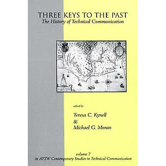 Three Keys to the Past The History of Technical Communication by Kynell & Teresa