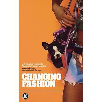 Changing Fashion A Critical Introduction to Trend Analysis and Cultural Meaning by Lynch & Annette