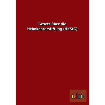 Gesetz ber die Heimkehrerstiftung HKStG por ohne Autor
