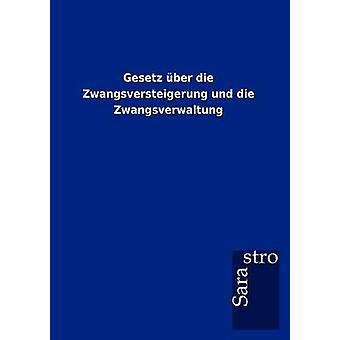 Gesetz ber die Zwangsversteigerung und die Zwangsverwaltung by Sarastro GmbH