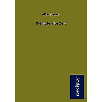 Die Gute Alte Zeit by Berend & Alice