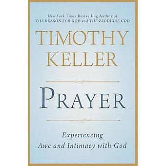 Prayer - Experiencing Awe and Intimacy with God by Timothy J Keller -